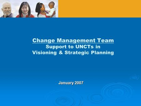 Change Management Team Support to UNCTs in Visioning & Strategic Planning January 2007.