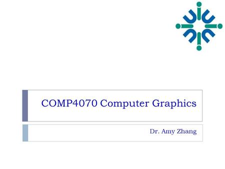 COMP4070 Computer Graphics Dr. Amy Zhang. Welcome! 2  Introductions  Administrative Matters  Course Outline  What is Computer Graphics?