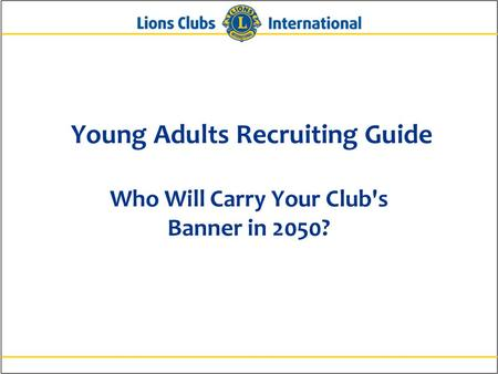 Young Adults Recruiting Guide Who Will Carry Your Club's Banner in 2050?
