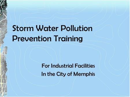 Storm Water Pollution Prevention Training For Industrial Facilities In the City of Memphis.