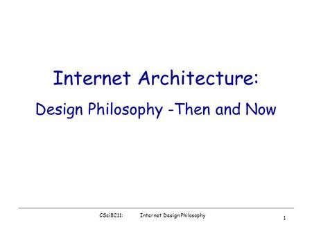 Architecture Design Philosophy csci5221: internet design 1 internet design: big picture internet