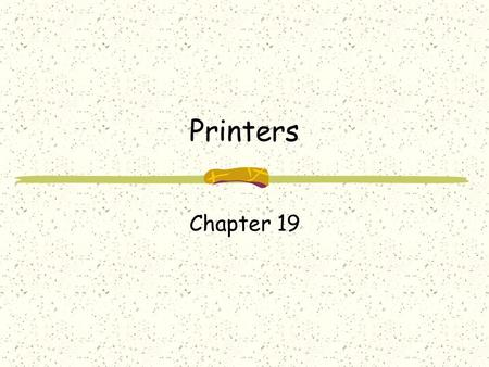 Printers Chapter 19. Impact Printers Leave an image on paper by physically striking an ink ribbon against the surface of the paper Daisy wheel and dot.