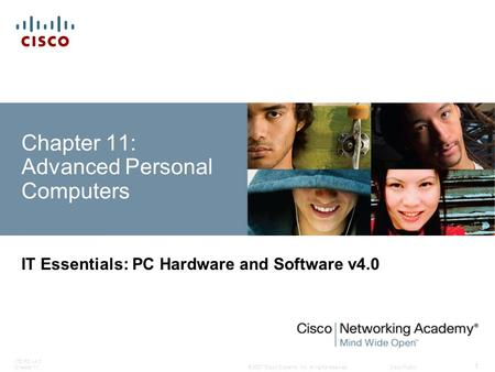 © 2007 Cisco Systems, Inc. All rights reserved.Cisco Public ITE PC v4.0 Chapter 11 1 Chapter 11: Advanced Personal Computers IT Essentials: PC Hardware.