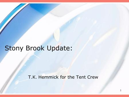 1 Stony Brook Update: T.K. Hemmick for the Tent Crew.