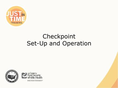 Checkpoint Set-Up and Operation. Vehicle Checkpoints ●Identify vehicles with infected or susceptible animals ●Restrict entry into disease areas ●Redirect.