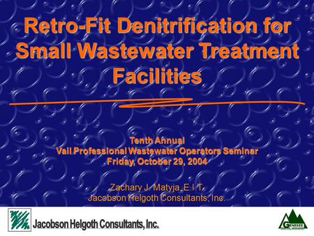 Retro-Fit Denitrification for Small Wastewater Treatment Facilities Tenth Annual Vail Professional Wastewater Operators Seminar Friday, October 29, 2004.