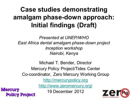 Case studies demonstrating amalgam phase-down approach: Initial findings (Draft) Presented at UNEP/WHO East Africa dental amalgam phase-down project Inception.