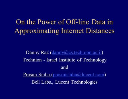 On the Power of Off-line Data in Approximating Internet Distances Danny Raz Technion - Israel Institute.