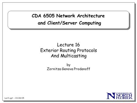 Lect1..ppt - 03/28/05 CDA 6505 Network Architecture and Client/Server Computing Lecture 16 Exterior Routing Protocols And Multicasting by Zornitza Genova.