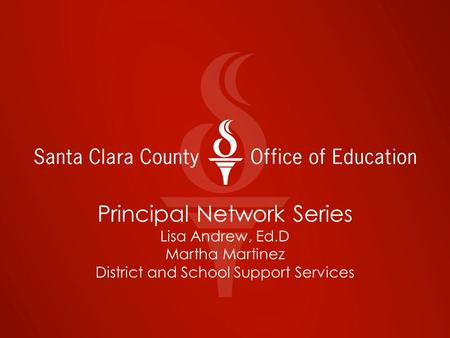 Principal Network Series Lisa Andrew, Ed.D Martha Martinez District and School Support Services.