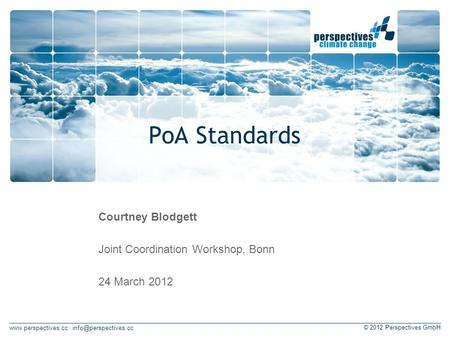 · © 2012 Perspectives GmbH PoA Standards Courtney Blodgett Joint Coordination Workshop, Bonn 24 March 2012.