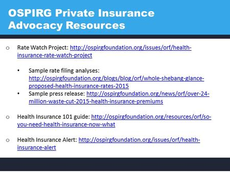 OSPIRG Private Insurance Advocacy Resources o Rate Watch Project:  insurance-rate-watch-projecthttp://ospirgfoundation.org/issues/orf/health-