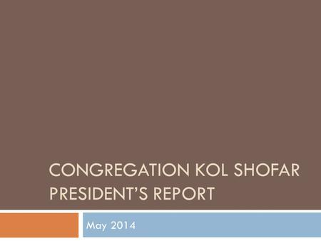 CONGREGATION KOL SHOFAR PRESIDENT'S REPORT May 2014.