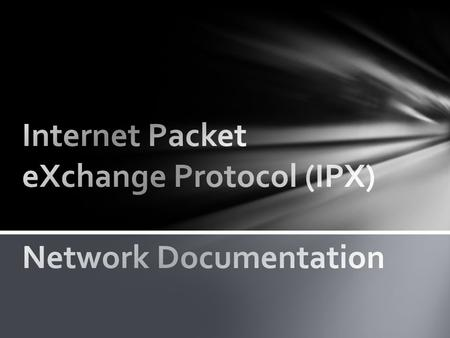 Internet Packet eXchange Protocol (IPX) Network Documentation