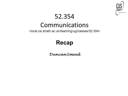 "52.354 Communications Recap Duncan Smeed. Introduction 1-2 Chapter 1: Introduction Our goal: get ""feel"" and terminology more depth, detail later in course."