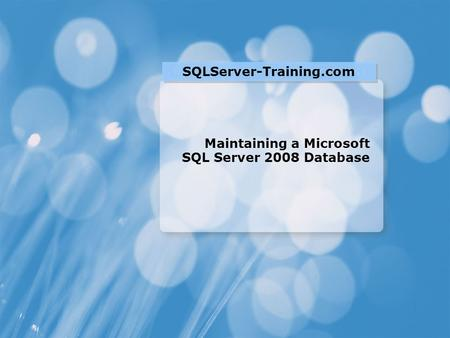 Maintaining a Microsoft SQL Server 2008 Database SQLServer-Training.com.
