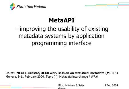 9 Feb 2004Mikko Mäkinen & Saija Ylönen Joint UNECE/Eurostat/OECD work session on statistical metadata (METIS) Geneva, 9-11 February 2004, Topic (ii): Metadata.