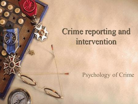 Crime reporting and intervention Psychology of Crime.