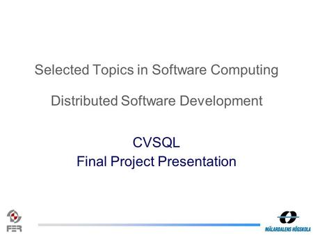 Selected Topics in Software Computing Distributed Software Development CVSQL Final Project Presentation.