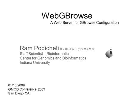 WebGBrowse A Web Server for GBrowse Configuration Ram Podicheti B.V.Sc. & A.H. (D.V.M.), M.S. Staff Scientist – Bioinformatics Center for Genomics and.