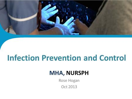 Infection Control Plan MHA, NURSPH Rose Hogan Oct 2013 Infection Prevention and Control.