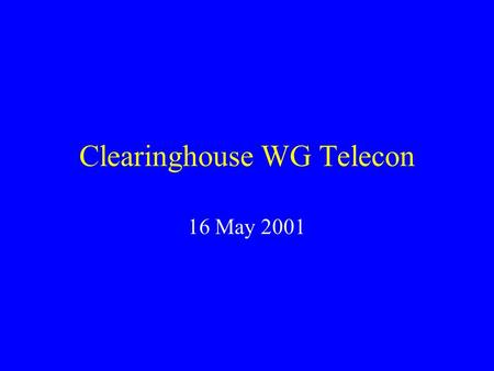 Clearinghouse WG Telecon 16 May 2001. Agenda Deployed software status NSDI FAQ resource CAP Grants information Standards Activities Other business.