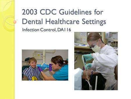 2003 CDC Guidelines for Dental Healthcare Settings Infection Control, DA116.
