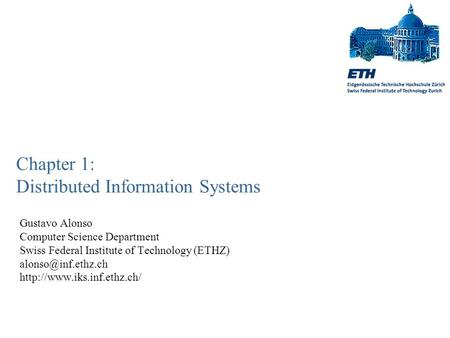 Chapter 1: Distributed Information Systems Gustavo Alonso Computer Science Department Swiss Federal Institute of Technology (ETHZ)