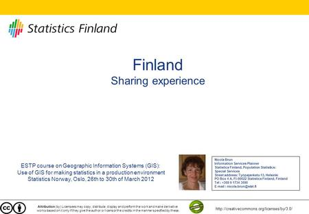 Finland Sharing experience ESTP course on Geographic Information Systems (GIS): Use of GIS for making statistics in a production environment Statistics.