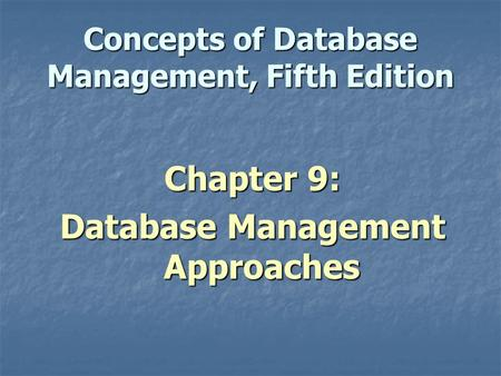 Concepts of Database Management, Fifth Edition Chapter 9: Database Management Approaches.