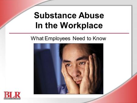Substance Abuse In the Workplace What Employees Need to Know.