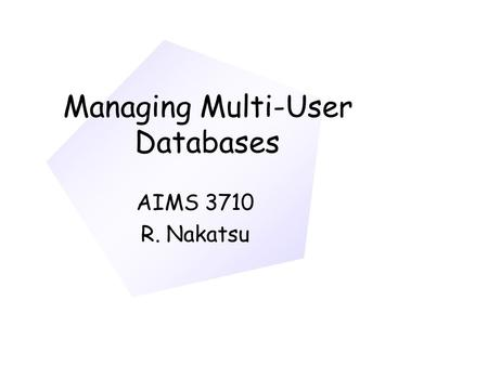 Managing Multi-User Databases AIMS 3710 R. Nakatsu.