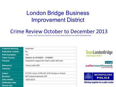 London Bridge Business Improvement District Crime Review October to December 2013 [PLEASE NOTE THAT GUY'S HOSPITAL IS OUTSIDE THE BID AREA BUT INCLUDED.