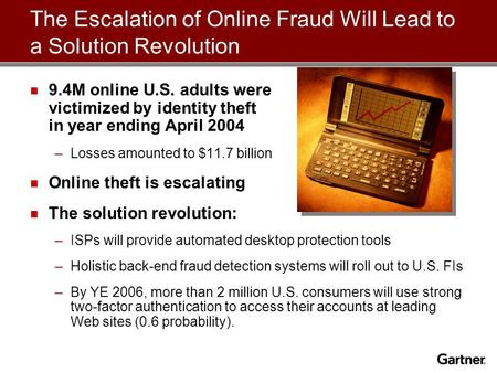 9.4M online U.S. adults were victimized by identity theft in year ending April 2004 –Losses amounted to $11.7 billion Online theft is escalating The solution.