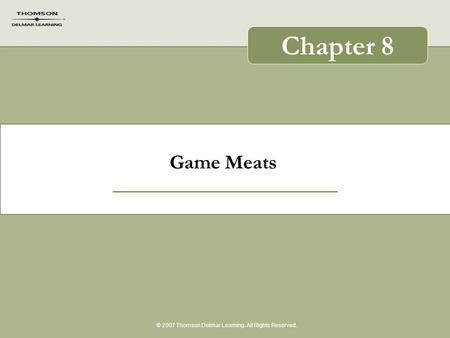 Game Meats © 2007 Thomson Delmar Learning. All Rights Reserved. Chapter 8.