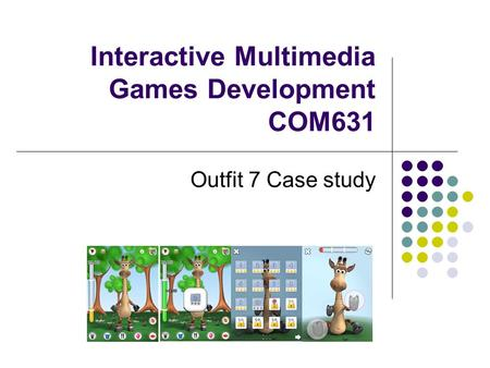 Interactive Multimedia Games Development COM631 Outfit 7 Case study.
