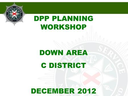 DPP PLANNING WORKSHOP DOWN AREA C DISTRICT DECEMBER 2012.
