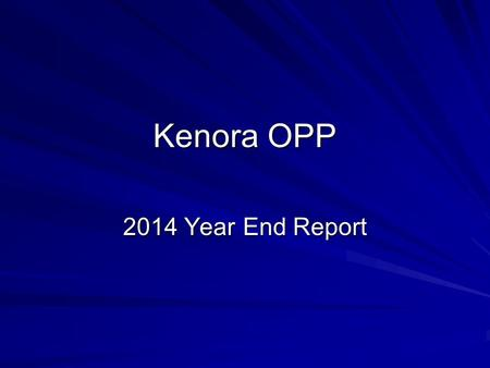 Kenora OPP 2014 Year End Report. Challenges in 2014 Alcohol and drug use - continue to fuel violence, property crime, street crime and disorder. Repeat.