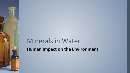 Human Impact on the Environment Minerals in Water.