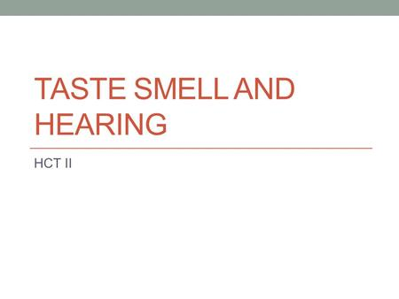 TASTE SMELL AND HEARING HCT II Learning outcomes Describe the anatomy of the nose and the function of each part. Describe how smell sensations are created.