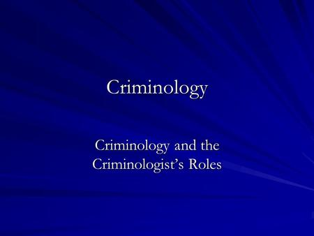 Criminology Criminology and the Criminologist's Roles.