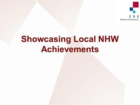 Showcasing Local NHW Achievements. Our Brief  Review all nomination forms  Select case studies  Conduct fieldwork  Write up case studies  Develop.