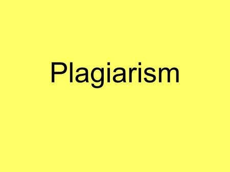 "Plagiarism. Definition ""Plagiarism is theft. It is using someone else's words or ideas without giving proper credit—or without giving any credit at all—to."