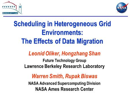 Scheduling in Heterogeneous Grid Environments: The Effects of Data Migration Leonid Oliker, Hongzhang Shan Future Technology Group Lawrence Berkeley Research.