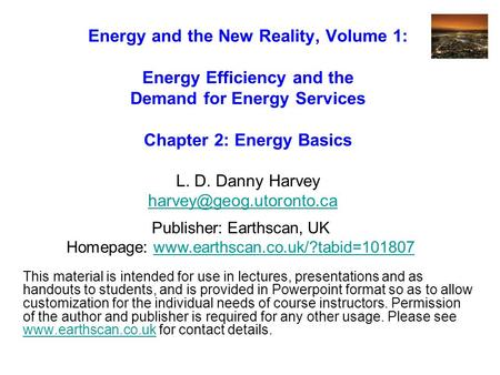 Energy and the New Reality, Volume 1: Energy Efficiency and the Demand for Energy Services Chapter 2: Energy Basics L. D. Danny Harvey