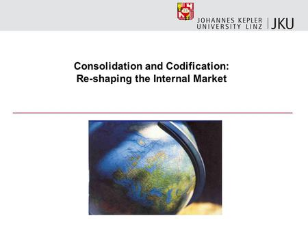 Consolidation and Codification: Re-shaping the Internal Market.