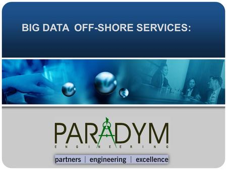"BIG DATA OFF-SHORE SERVICES:. Off-Shore ""Big Data"" Center: Modern Facilities in Bangalore's Central Business District 60,000 Sqft. Space  Capacity for."