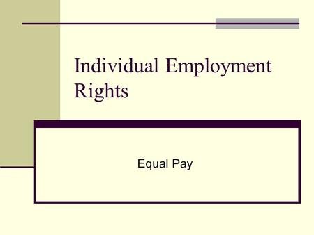 Individual Employment Rights Equal Pay. Introduction The legal requirement of ensuring equality b/n men and women's terms of employment can be found in:
