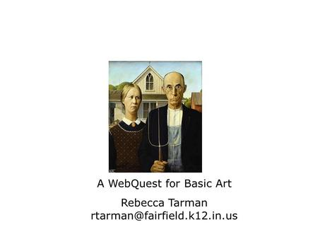 A WebQuest for Basic Art Rebecca Tarman