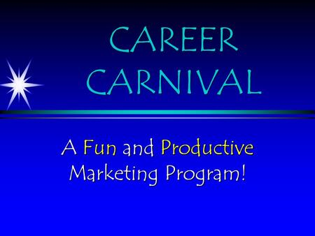 CAREER CARNIVAL A Fun and Productive Marketing Program!